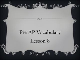 Pre AP  Vocabulary Lesson 8