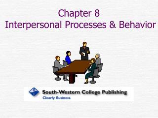 Chapter 8  Interpersonal Processes & Behavior