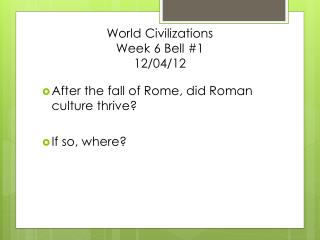 World Civilizations  Week 6 Bell #1 12/04/12