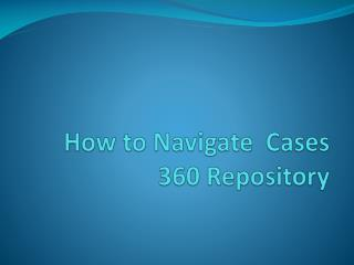 How to Navigate  Cases 360 Repository