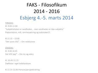 FAKS - Filosofikum 2014 - 2016 Esbjerg 4.-5. marts 2014