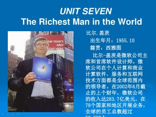 UNIT SEVEN    The Richest Man in the World