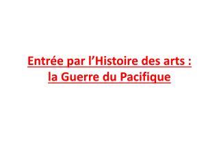 Entrée par l'Histoire des arts : la Guerre du Pacifique