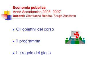 Economia pubblica  Anno Accademico 2006- 2007 Docenti:  Gianfranco Rebora, Sergio Zucchetti