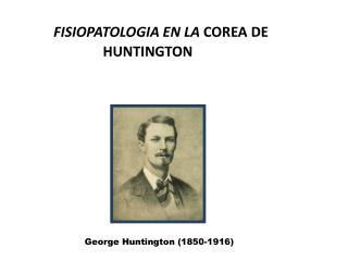 FISIOPATOLOGIA EN  LA  COREA  DE HUNTINGTON