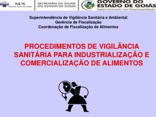 PROCEDIMENTOS DE VIGIL�NCIA SANIT�RIA PARA INDUSTRIALIZA��O E COMERCIALIZA��O DE ALIMENTOS
