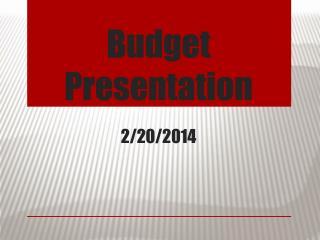 Budget Presentation 2/20/2014