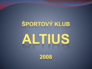 ŠPORTOVÝ KLUB ALTIUS 2008