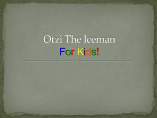 Otzi The Iceman F o r K i d s !