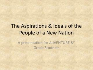 The Aspirations & Ideals of the People of a New Nation
