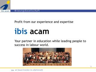 Profit  from our experience and expertise Your partner  in  education while leading people to