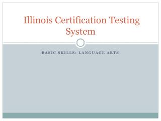 BASIC SKILLS: LANGUAGE ARTS Illinois Certification Testing System