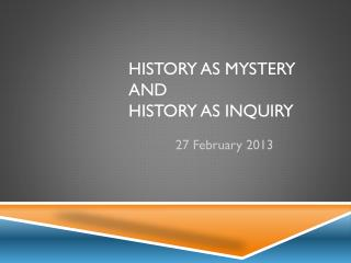 History as Mystery and  History as Inquiry