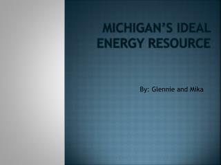 Michigan�s Ideal Energy Resource