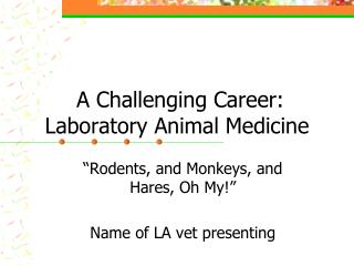 A Challenging Career: Laboratory Animal Medicine