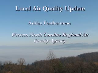 Local Air Quality Update Ashley Featherstone Western North Carolina Regional Air Quality Agency