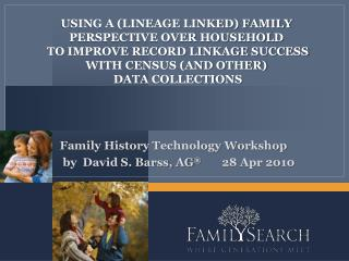 Family History Technology Workshop  by  David S. Barss, AG ®        28 Apr 2010