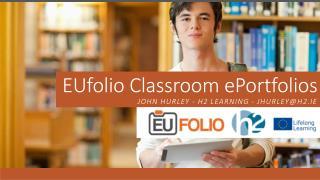 EUfolio  Classroom  ePortfolios JOHN Hurley - h2 learning - jhurley@h2.ie