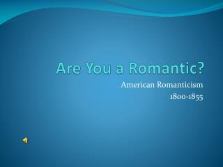 Are You a Romantic?