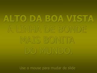 ALTO DA BOA VISTA A LINHA DE BONDE  MAIS BONITA  DO MUNDO.