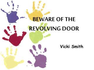 BEWARE OF THE REVOLVING DOOR