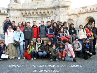 COMENIUS 1 - INTERNATIONAL CLASS - BUDAPEST 25 -30 March 2007