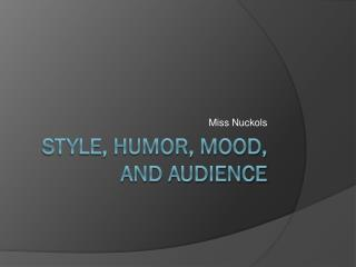 Style, Humor, Mood, and Audience