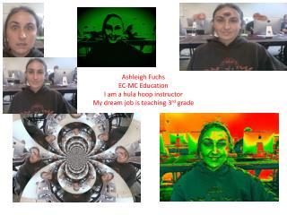 Ashleigh Fuchs EC-MC Education I am a hula hoop instructor My dream job is teaching 3 rd  grade