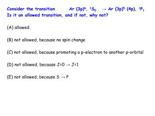 Consider the transition	Ar (3p) 6 ,  1 S 0	  → Ar (3p) 5  (4p),  1 P 1
