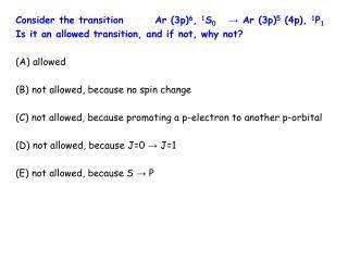Consider the transitionAr (3p) 6 ,  1 S 0  → Ar (3p) 5  (4p),  1 P 1