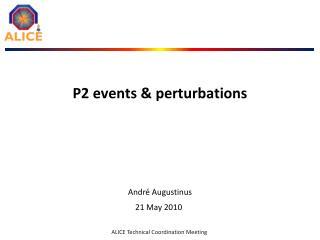 P2 events & perturbations