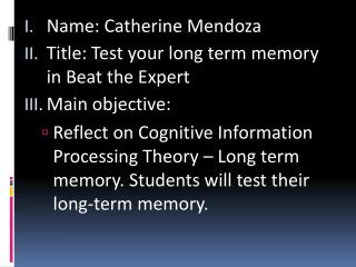 Name: Catherine Mendoza Title: Test your long term memory in Beat the Expert Main objective: