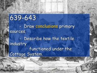 639-643 -  Draw  conclusions primary sources. 	-   Describe how the textile industry