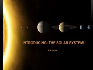Introducing: The solar system!