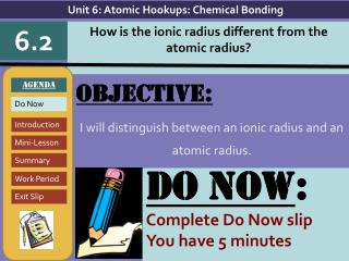 Objective: I will  distinguish between an ionic radius and an atomic radius.