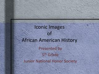 Iconic Images of African American History