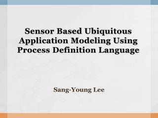 Sensor Based Ubiquitous Application Modeling Using Process Definition Language