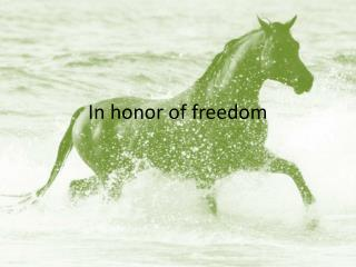 In honor of freedom
