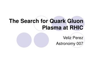 The Search for Quark Gluon Plasma at RHIC