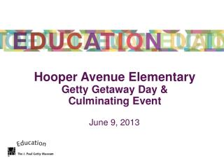 Hooper Avenue Elementary Getty Getaway Day & Culminating Event