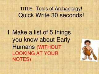 TITLE:   Tools of  Archaelolgy !  Quick Write 30 seconds!