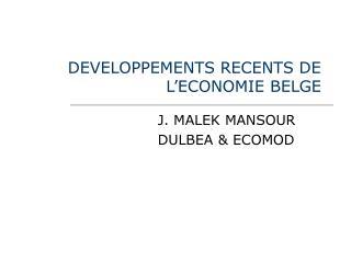 DEVELOPPEMENTS RECENTS DE L'ECONOMIE BELGE