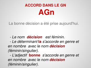 ACCORD DANS LE GN AGn  La bonne décision a été prise aujourd'hui.