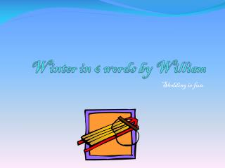 Winter in 6 words by William