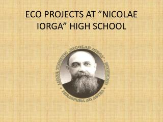 "ECO PROJECTS  AT  ""NICOLAE IORGA"" HIGH SCHOOL"