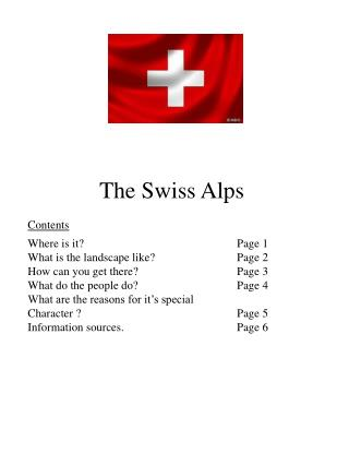 The Swiss Alps Contents Where is it?				Page 1 What is the landscape like?		Page 2
