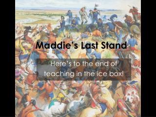 Maddie's  Last Stand