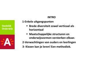 INTRO 1-Enkele  uitgangspunten Brede  diversiteit zowel verticaal als horizontaal