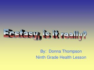 By:  Donna Thompson Ninth Grade Health Lesson