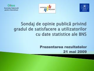 Sondaj de opinie publică privind gradul de satisfacere a utilizatorilor cu date statistice ale BNS